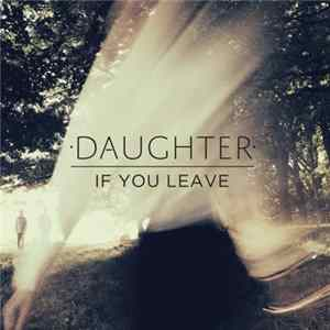 Daughter - If You Leave Album Download