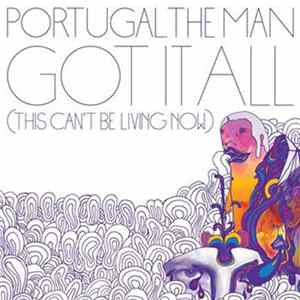 Portugal. The Man - Got It All (This Can't Be Living Now) Album Download