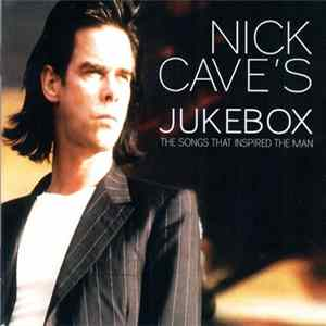 Various - Nick Cave's Jukebox - The Songs That Inspired The Man Album Download
