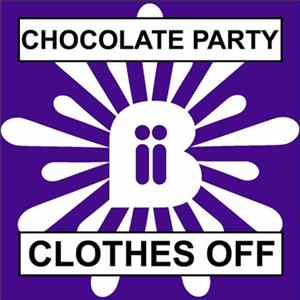 Chocolate Party - We Don't Have To Take Our Clothes Off Album Download