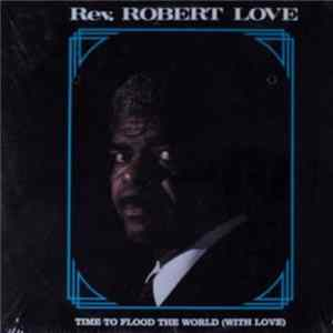 Rev. Robert Love - Time to Flood the World With Love Album Download