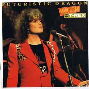 Marc Bolan and T-Rex - Futuristic Dragon Album Download