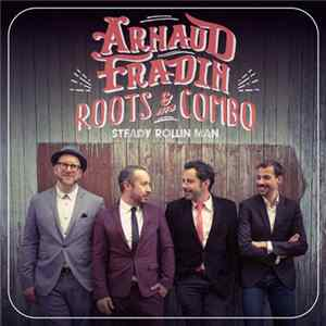 Arnaud Fradin Roots & His Combo - Steady Rollin' Man Album Download