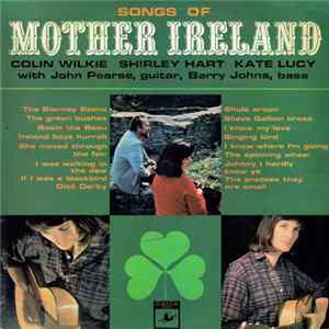 Colin Wilkie, Shirley Hart, Kate Lucy With John Pearse, Barry Johns - Songs Of Mother Ireland Album Download
